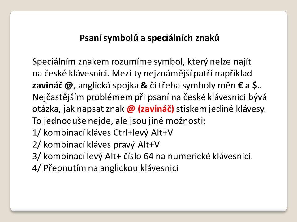 Psaní symbolů a speciálních znaků Speciálním znakem rozumíme symbol, který nelze najít na české klávesnici. Mezi ty nejznámější patří například zaviná