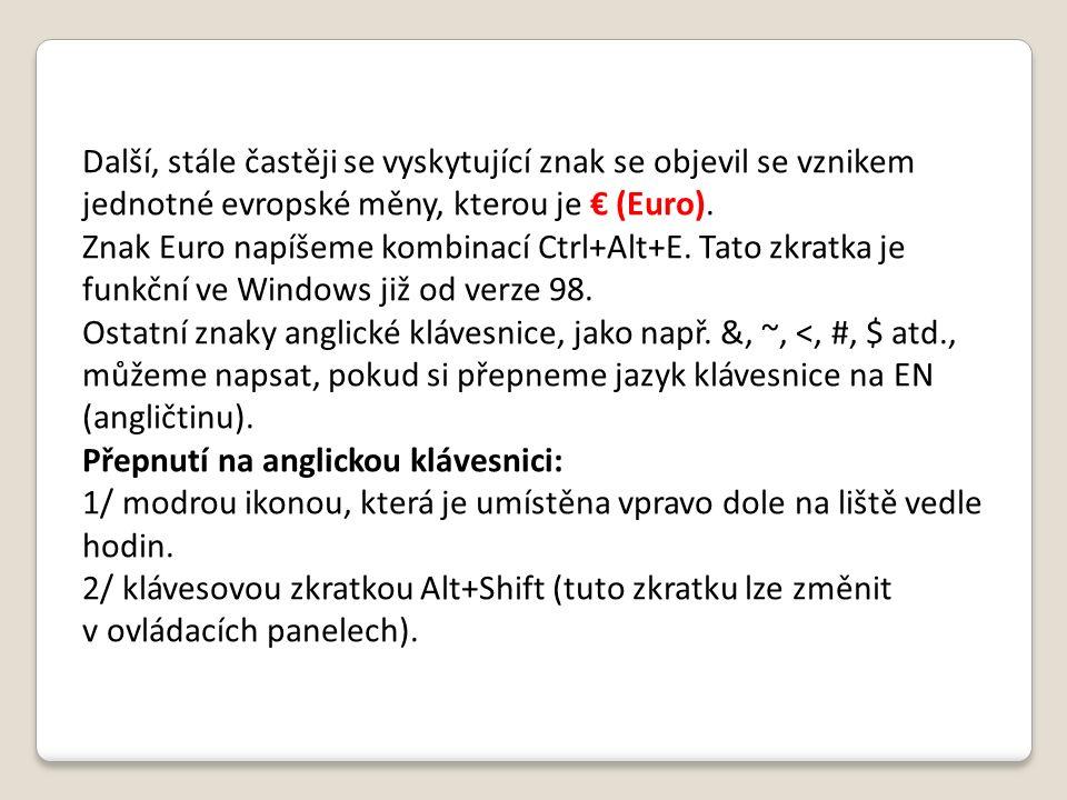 Další, stále častěji se vyskytující znak se objevil se vznikem jednotné evropské měny, kterou je € (Euro). Znak Euro napíšeme kombinací Ctrl+Alt+E. Ta