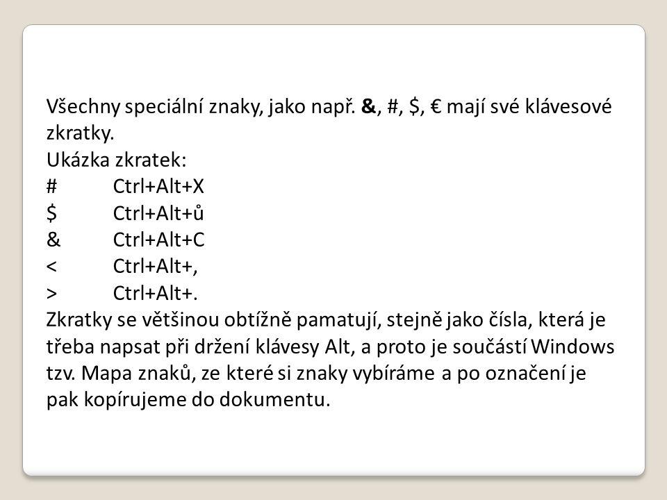 Všechny speciální znaky, jako např. &, #, $, € mají své klávesové zkratky. Ukázka zkratek: #Ctrl+Alt+X $Ctrl+Alt+ů &Ctrl+Alt+C <Ctrl+Alt+, >Ctrl+Alt+.