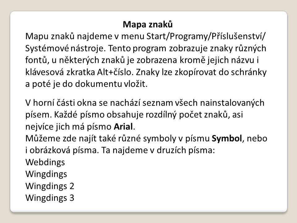 Mapa znaků Mapu znaků najdeme v menu Start/Programy/Příslušenství/ Systémové nástroje. Tento program zobrazuje znaky různých fontů, u některých znaků