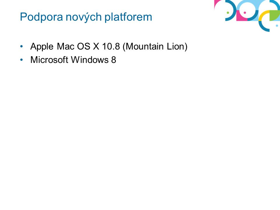 Podpora nových platforem Apple Mac OS X 10.8 (Mountain Lion) Microsoft Windows 8