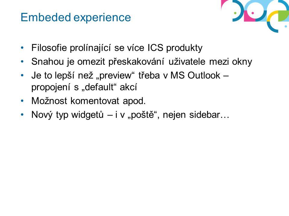 """Embeded experience Filosofie prolínající se více ICS produkty Snahou je omezit přeskakování uživatele mezi okny Je to lepší než """"preview třeba v MS Outlook – propojení s """"default akcí Možnost komentovat apod."""