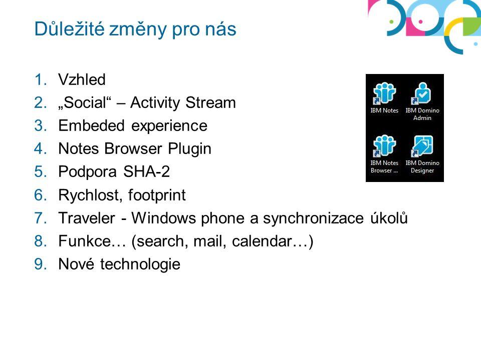 """Důležité změny pro nás 1.Vzhled 2.""""Social – Activity Stream 3.Embeded experience 4.Notes Browser Plugin 5.Podpora SHA-2 6.Rychlost, footprint 7.Traveler - Windows phone a synchronizace úkolů 8.Funkce… (search, mail, calendar…) 9.Nové technologie"""