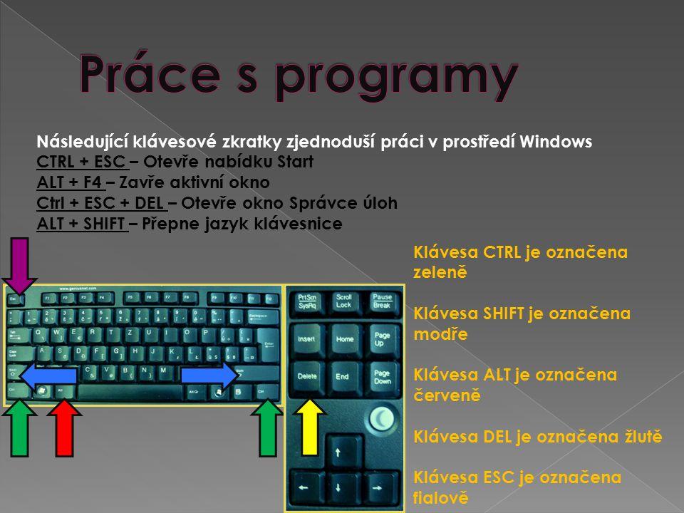 Následující klávesové zkratky zjednoduší práci v prostředí Windows CTRL + ESC – Otevře nabídku Start ALT + F4 – Zavře aktivní okno Ctrl + ESC + DEL – Otevře okno Správce úloh ALT + SHIFT – Přepne jazyk klávesnice Klávesa CTRL je označena zeleně Klávesa SHIFT je označena modře Klávesa ALT je označena červeně Klávesa DEL je označena žlutě Klávesa ESC je označena fialově