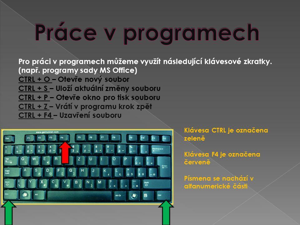 Pro práci v programech můžeme využít následující klávesové zkratky. (např. programy sady MS Office) CTRL + O – Otevře nový soubor CTRL + S – Uloží akt