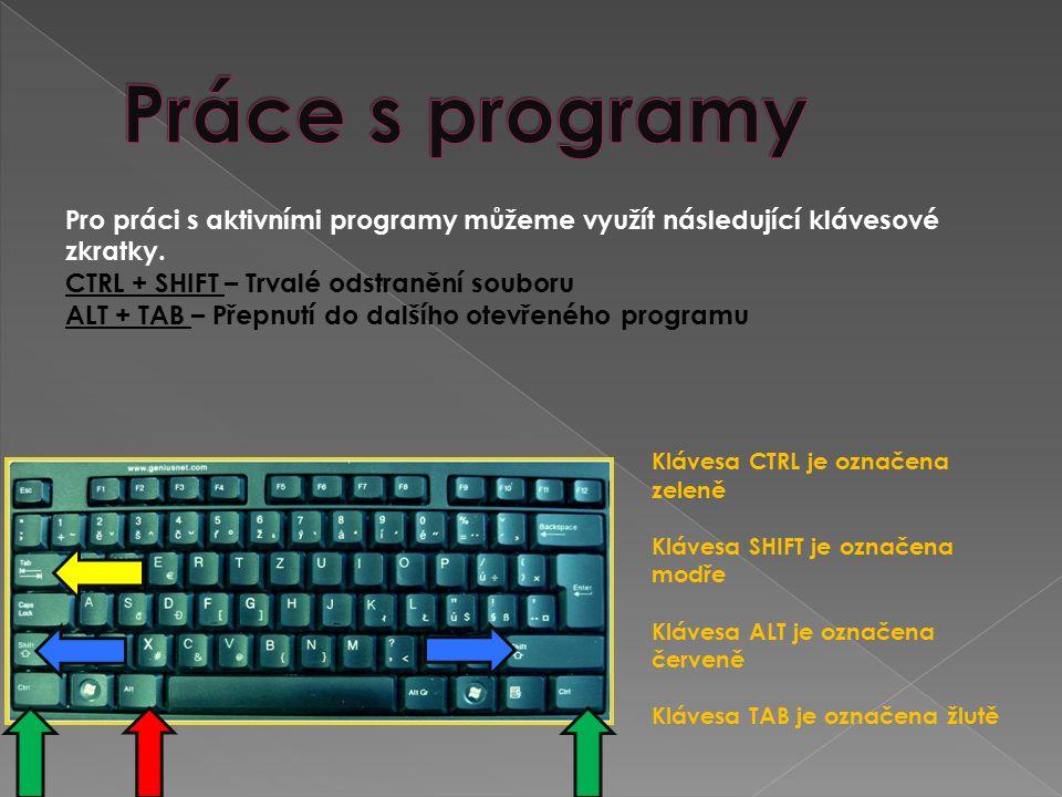 Pro práci s aktivními programy můžeme využít následující klávesové zkratky. CTRL + SHIFT – Trvalé odstranění souboru ALT + TAB – Přepnutí do dalšího o