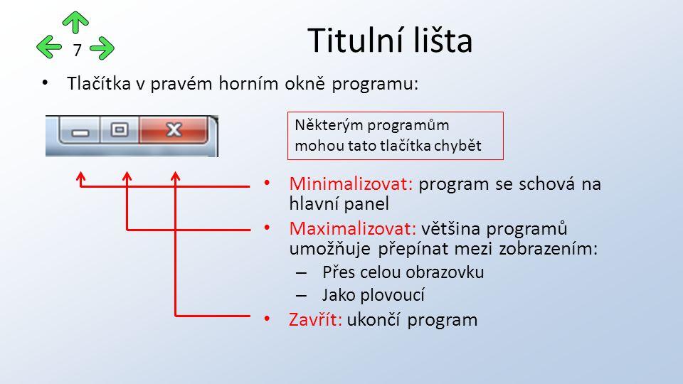 Tlačítka v pravém horním okně programu: Minimalizovat: program se schová na hlavní panel Maximalizovat: většina programů umožňuje přepínat mezi zobrazením: – Přes celou obrazovku – Jako plovoucí Zavřít: ukončí program Titulní lišta 7 Některým programům mohou tato tlačítka chybět