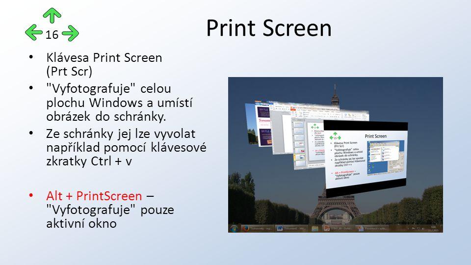 Klávesa Print Screen (Prt Scr) Vyfotografuje celou plochu Windows a umístí obrázek do schránky.