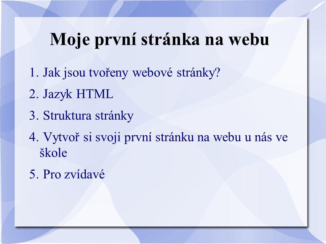 Moje první stránka na webu 1. Jak jsou tvořeny webové stránky? 2. Jazyk HTML 3. Struktura stránky 4. Vytvoř si svoji první stránku na webu u nás ve šk
