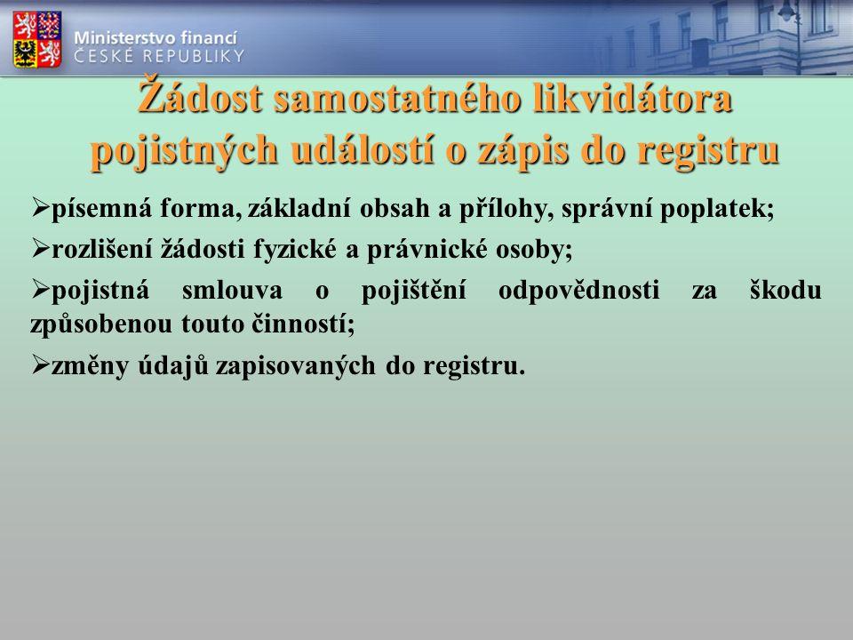 Žádost samostatného likvidátora pojistných událostí o zápis do registru  písemná forma, základní obsah a přílohy, správní poplatek;  rozlišení žádosti fyzické a právnické osoby;  pojistná smlouva o pojištění odpovědnosti za škodu způsobenou touto činností;  změny údajů zapisovaných do registru.