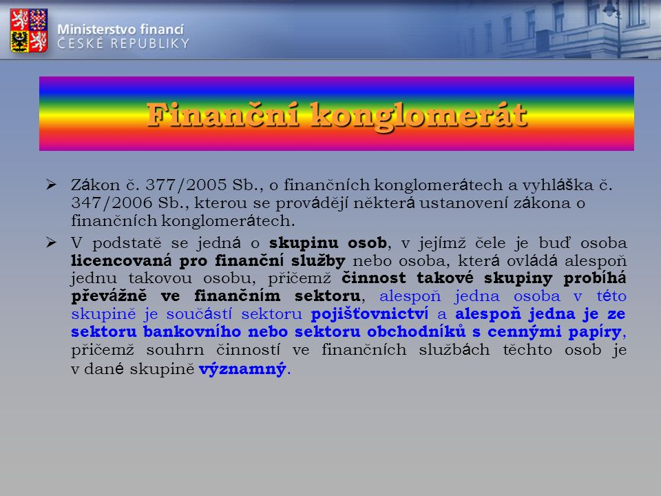 Finanční konglomerát  Z á kon č. 377/2005 Sb., o finančn í ch konglomer á tech a vyhl áš ka č.