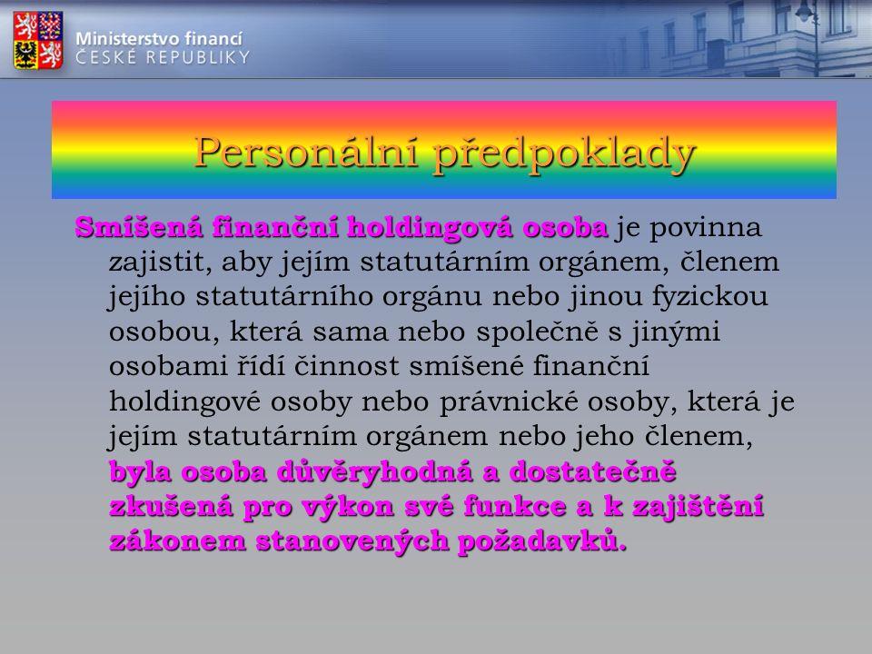 Personální předpoklady Smíšená finanční holdingová osoba byla osoba důvěryhodná a dostatečně zkušená pro výkon své funkce a k zajištění zákonem stanovených požadavků.