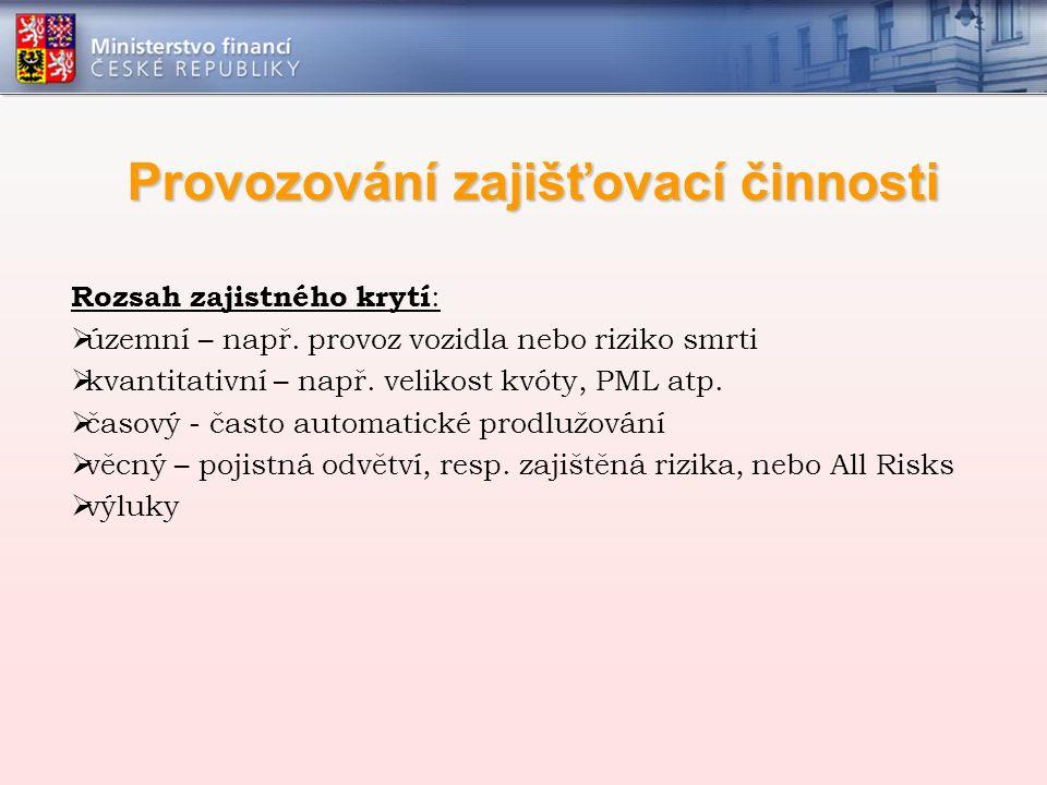 Provozování zajišťovací činnosti Rozsah zajistného krytí :  územní – např.