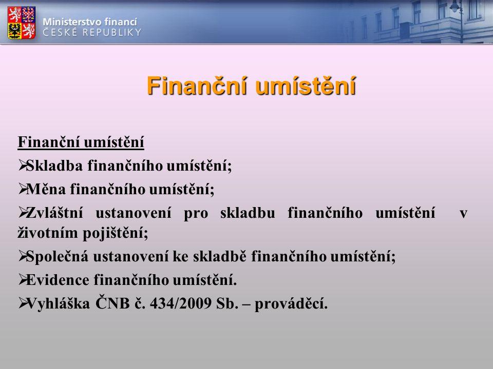 Finanční umístění  Skladba finančního umístění;  Měna finančního umístění;  Zvláštní ustanovení pro skladbu finančního umístění v životním pojištění;  Společná ustanovení ke skladbě finančního umístění;  Evidence finančního umístění.