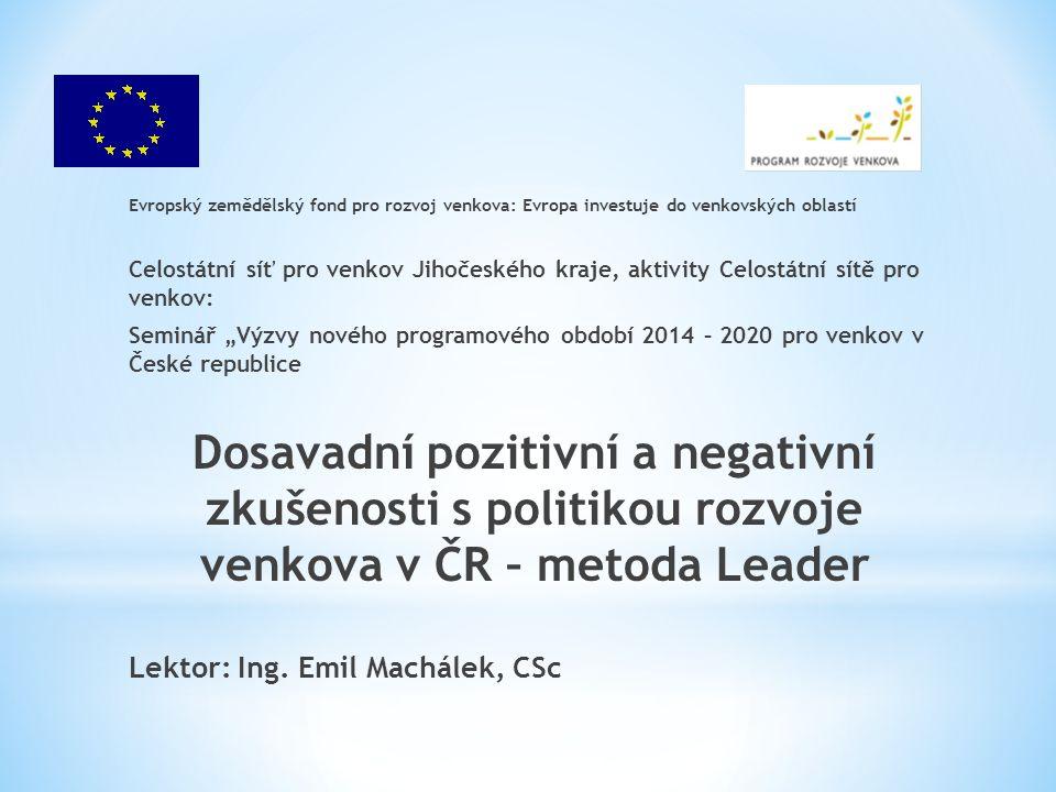 Struktura příspěvku * Úvod * Leader – spolupráce venkovských aktérů, zásady * Historie, vývoj v Evropě a ČR, problémy,zkušenosti * Leader jako součást PRV 2007-2013 (IV.