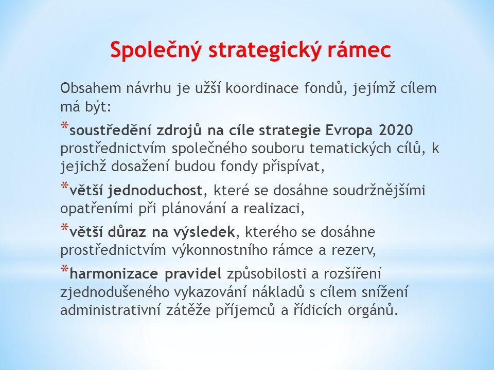 Společný strategický rámec Obsahem návrhu je užší koordinace fondů, jejímž cílem má být: * soustředění zdrojů na cíle strategie Evropa 2020 prostředni