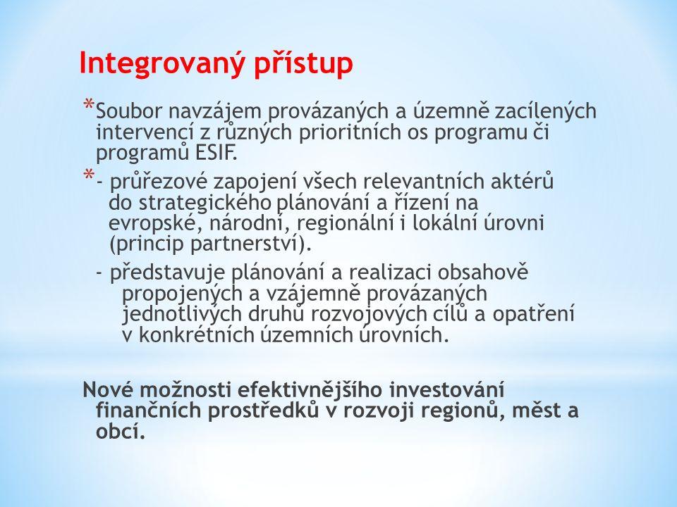 Integrovaný přístup * Soubor navzájem provázaných a územně zacílených intervencí z různých prioritních os programu či programů ESIF. * - průřezové zap
