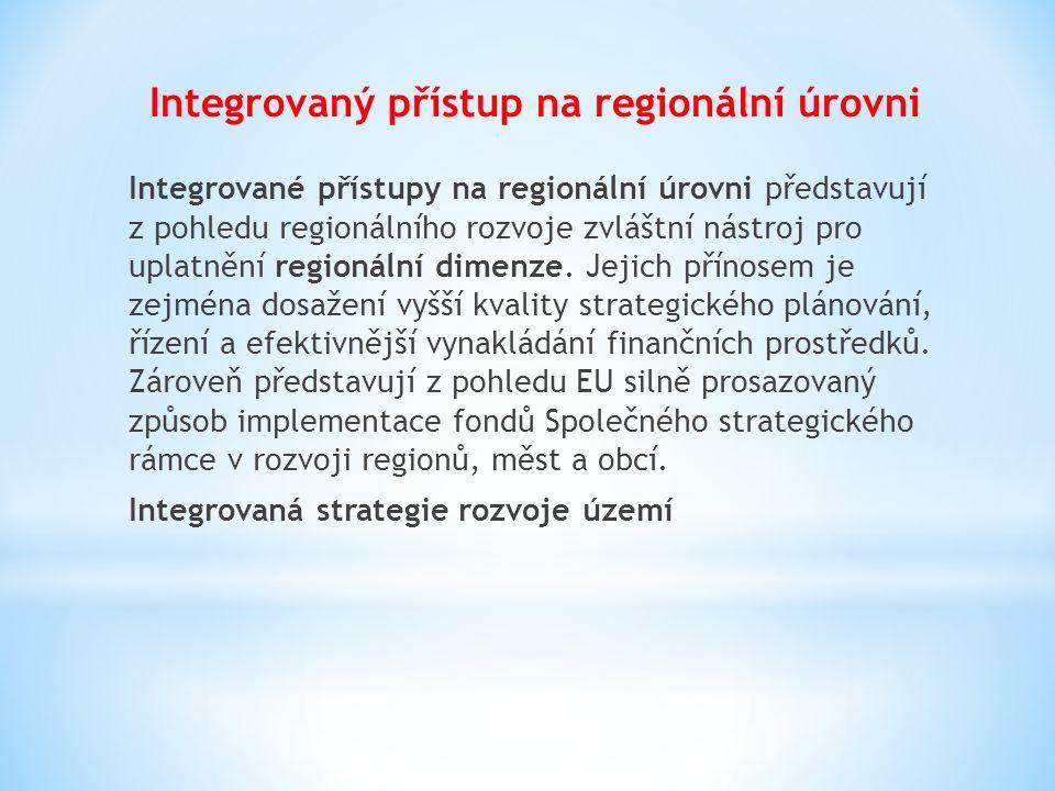 Integrovaný přístup na regionální úrovni Integrované přístupy na regionální úrovni představují z pohledu regionálního rozvoje zvláštní nástroj pro upl