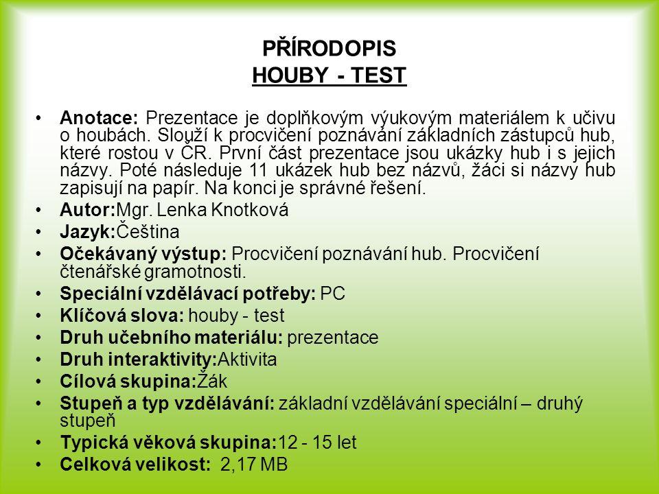 PŘÍRODOPIS HOUBY - TEST Anotace: Prezentace je doplňkovým výukovým materiálem k učivu o houbách.