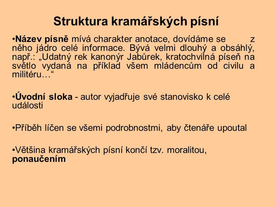 Struktura kramářských písní Název písně mívá charakter anotace, dovídáme se z něho jádro celé informace.