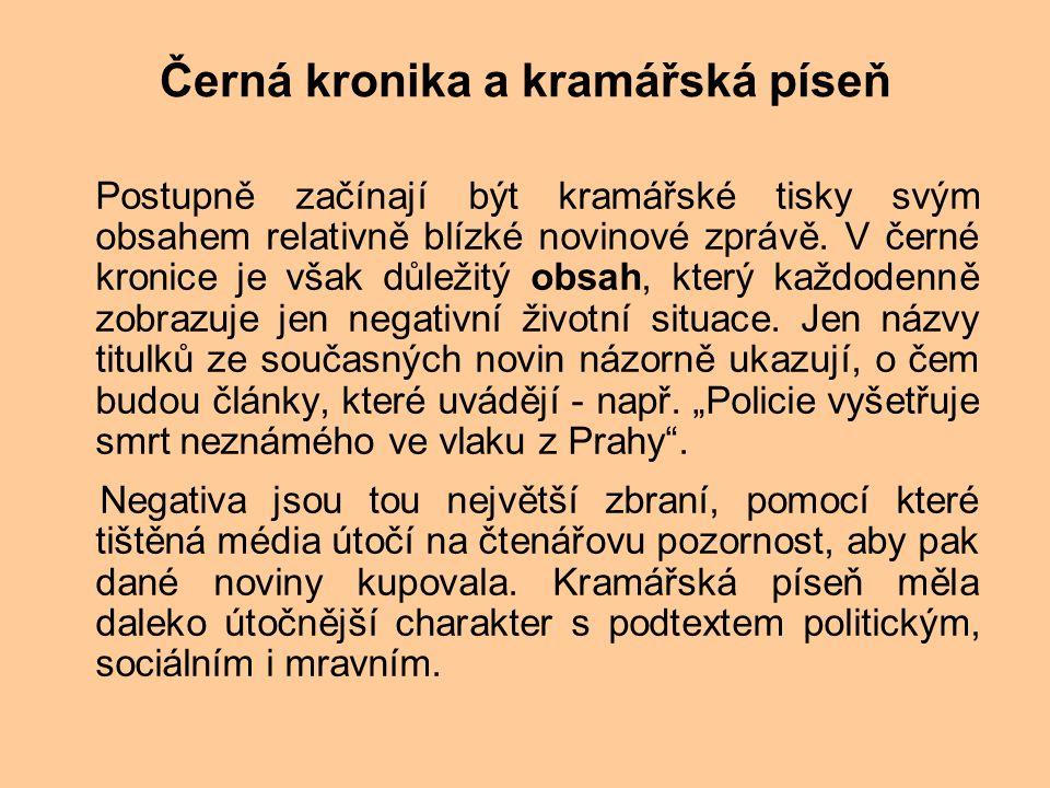 Černá kronika a kramářská píseň Postupně začínají být kramářské tisky svým obsahem relativně blízké novinové zprávě.