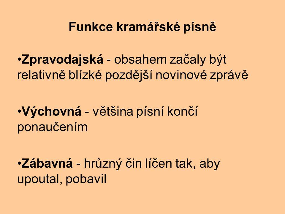 Funkce kramářské písně Zpravodajská - obsahem začaly být relativně blízké pozdější novinové zprávě Výchovná - většina písní končí ponaučením Zábavná - hrůzný čin líčen tak, aby upoutal, pobavil