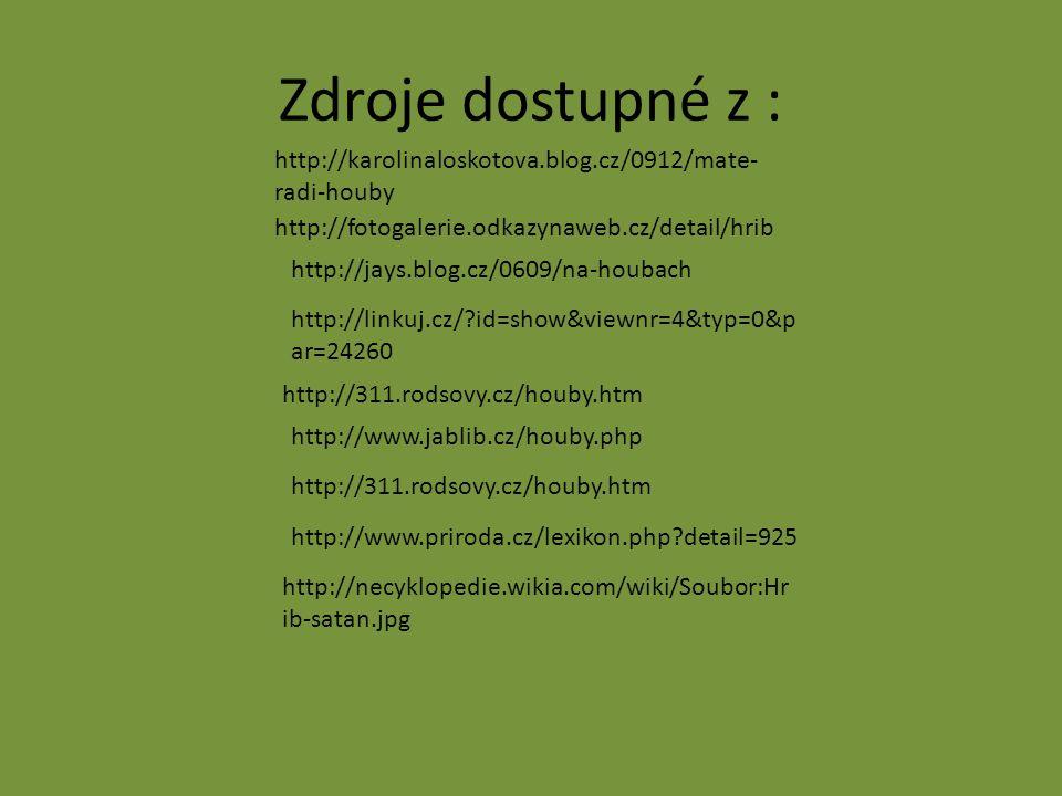 Zdroje dostupné z : http://karolinaloskotova.blog.cz/0912/mate- radi-houby http://fotogalerie.odkazynaweb.cz/detail/hrib http://jays.blog.cz/0609/na-h