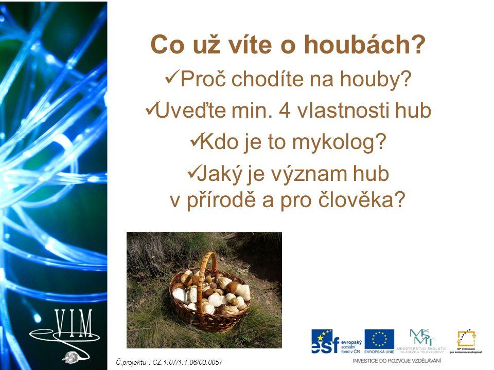 Č.projektu : CZ.1.07/1.1.06/03.0057 Co už víte o houbách.
