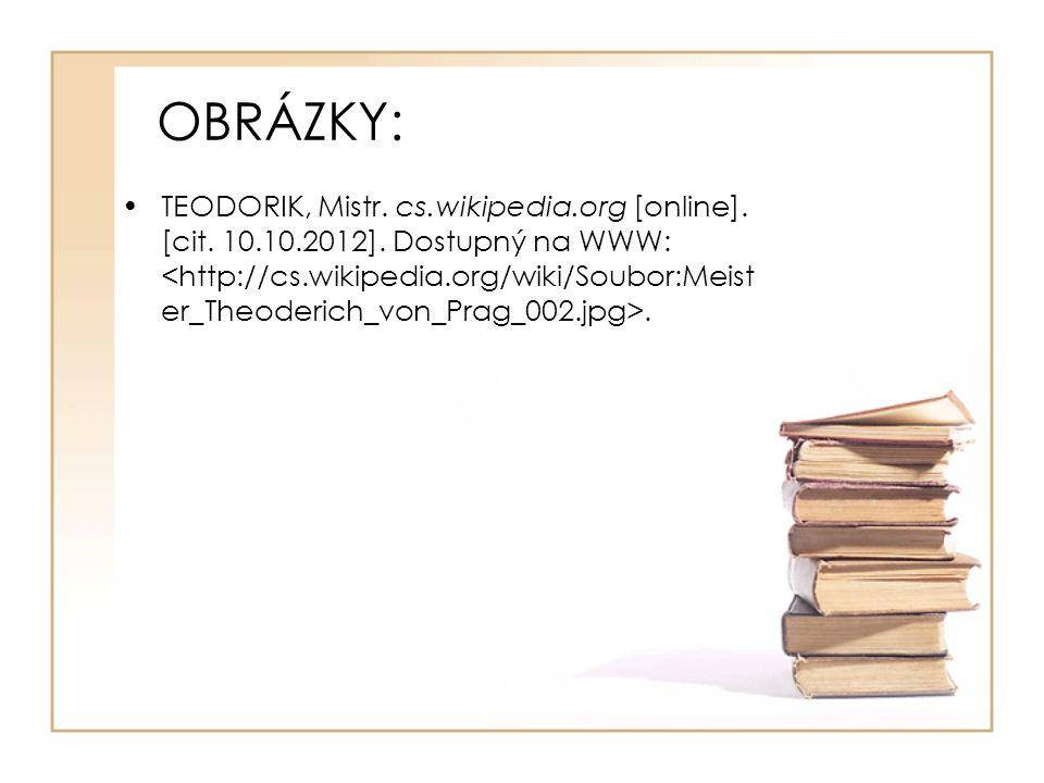 OBRÁZKY: TEODORIK, Mistr. cs.wikipedia.org [online]. [cit. 10.10.2012]. Dostupný na WWW:.