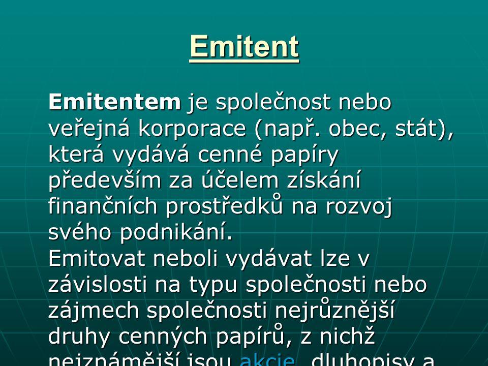 Emitent Emitentem je společnost nebo veřejná korporace (např.
