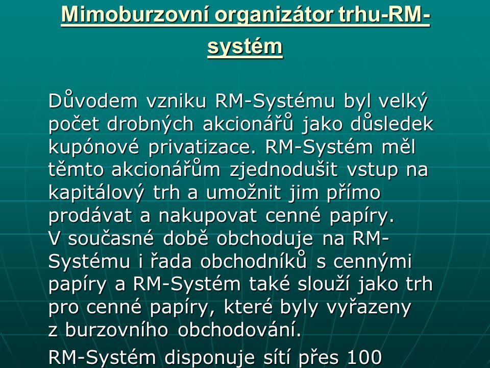 Mimoburzovní organizátor trhu-RM- systém Důvodem vzniku RM-Systému byl velký počet drobných akcionářů jako důsledek kupónové privatizace.