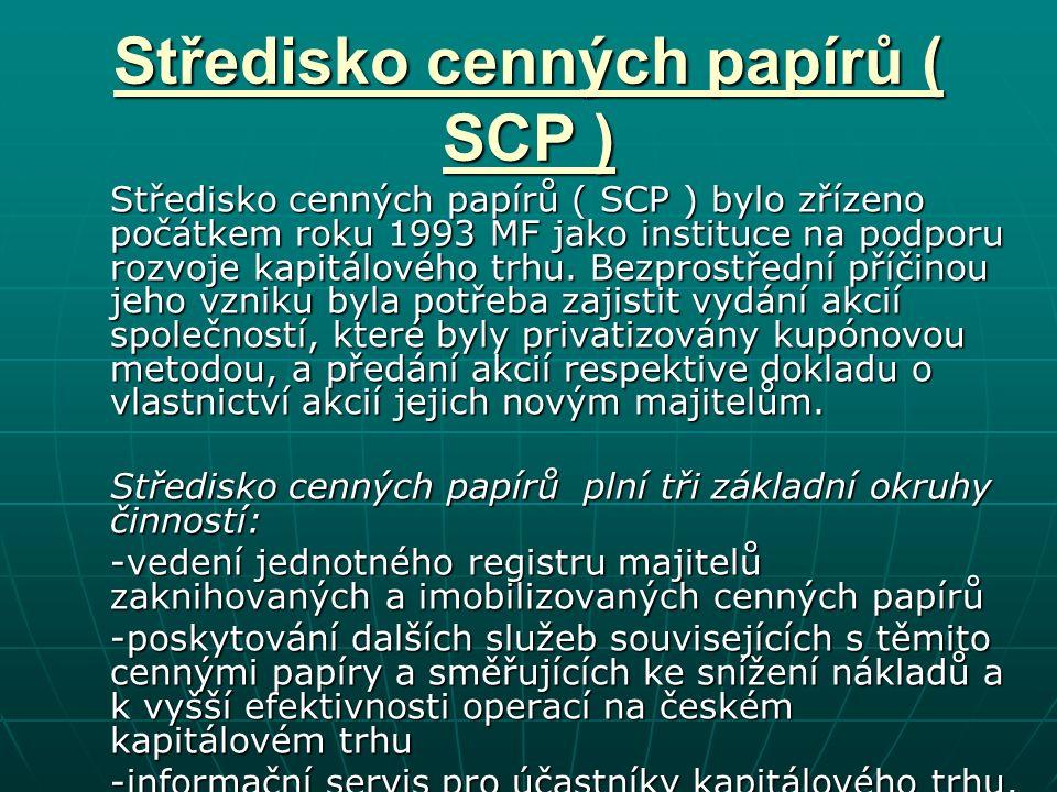 Středisko cenných papírů ( SCP ) Středisko cenných papírů ( SCP ) bylo zřízeno počátkem roku 1993 MF jako instituce na podporu rozvoje kapitálového trhu.