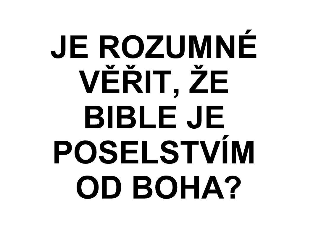 JE ROZUMNÉ VĚŘIT, ŽE BIBLE JE POSELSTVÍM OD BOHA