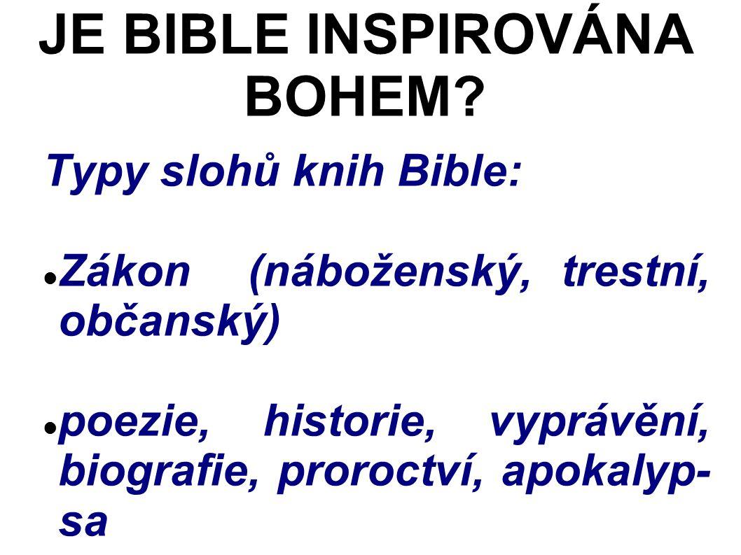 Typy slohů knih Bible: Zákon (náboženský, trestní, občanský) poezie, historie, vyprávění, biografie, proroctví, apokalyp- sa JE BIBLE INSPIROVÁNA BOHEM?