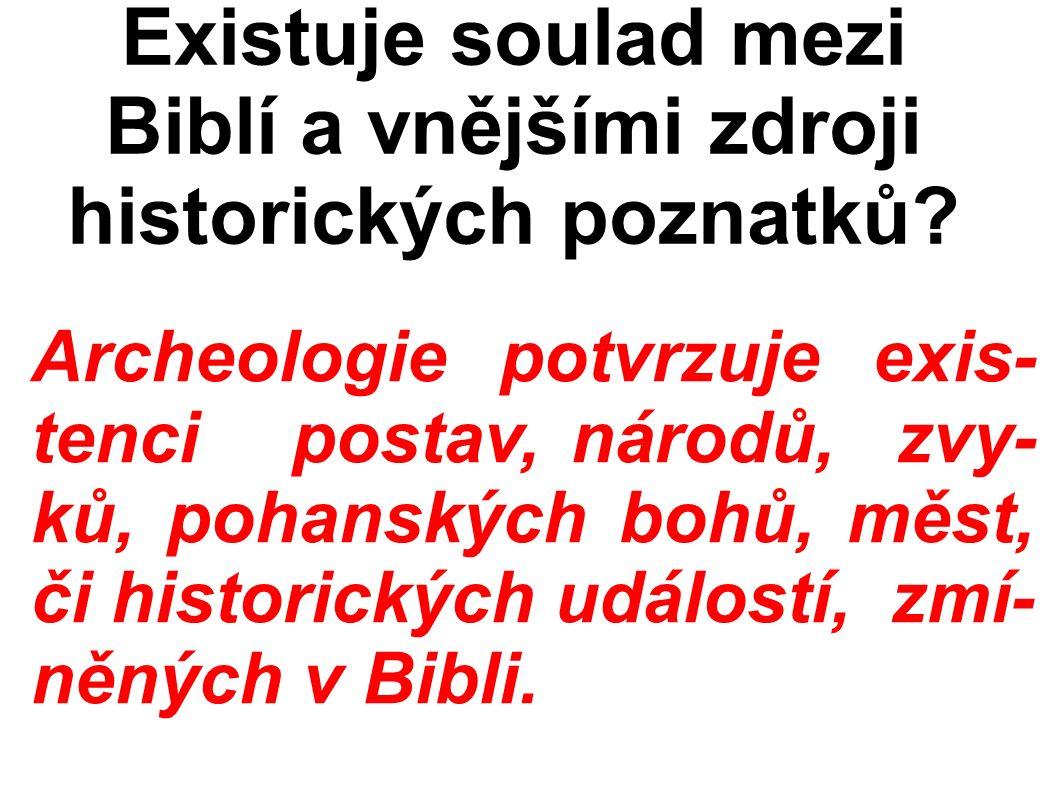 Archeologie potvrzuje exis- tenci postav, národů, zvy- ků, pohanských bohů, měst, či historických událostí, zmí- něných v Bibli.