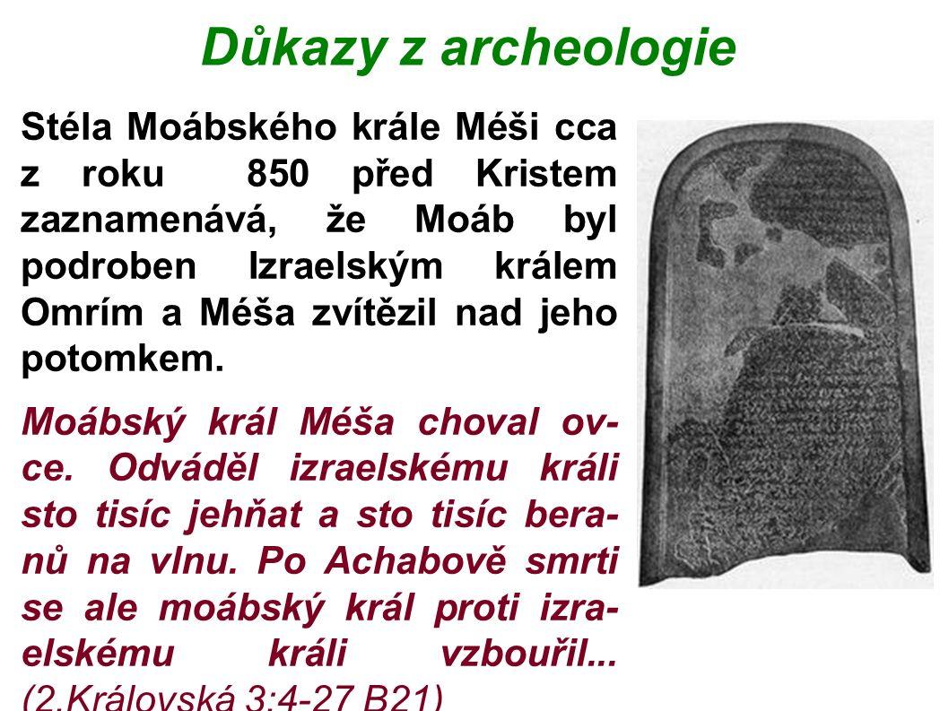 Důkazy z archeologie Stéla Moábského krále Méši cca z roku 850 před Kristem zaznamenává, že Moáb byl podroben Izraelským králem Omrím a Méša zvítězil nad jeho potomkem.