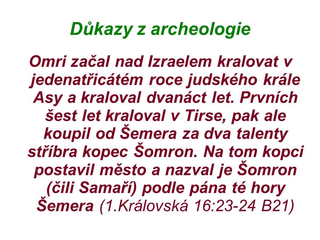 Důkazy z archeologie Omri začal nad Izraelem kralovat v jedenatřicátém roce judského krále Asy a kraloval dvanáct let.