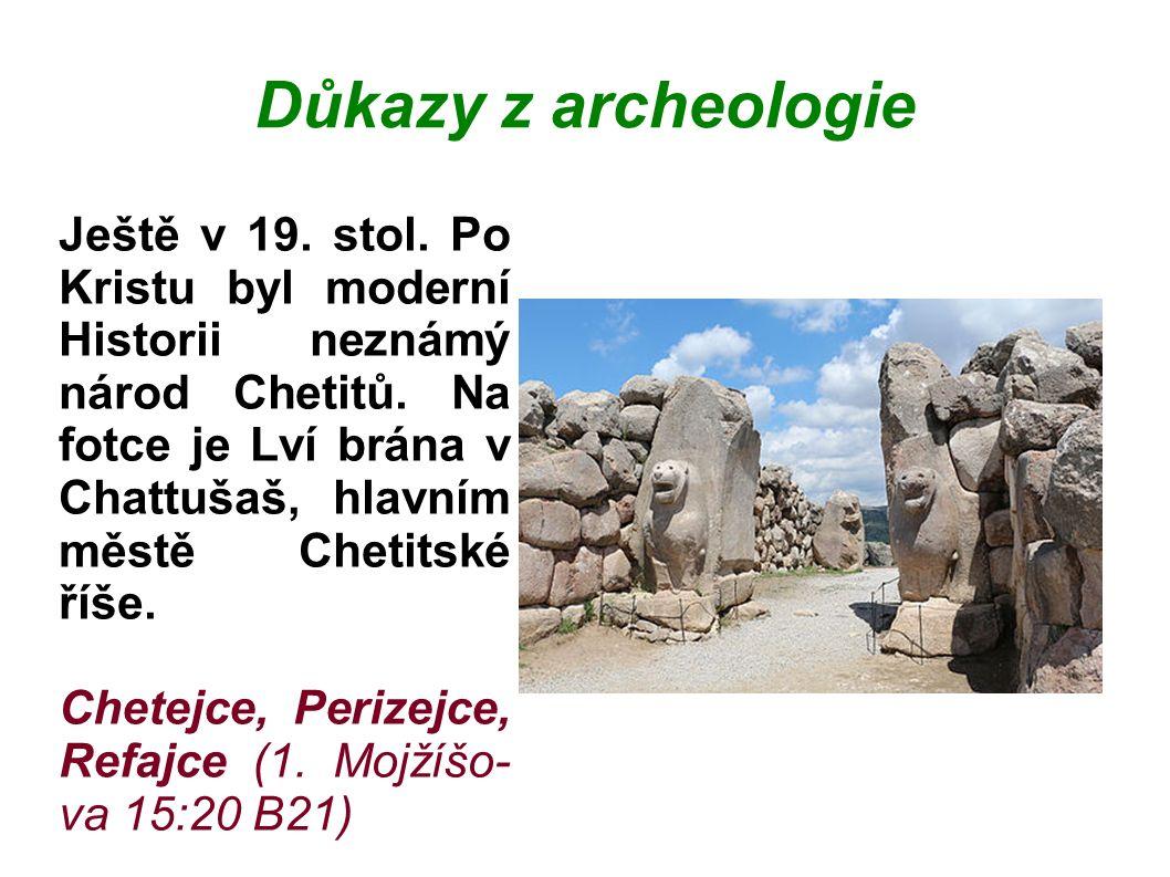 Důkazy z archeologie Ještě v 19.stol. Po Kristu byl moderní Historii neznámý národ Chetitů.
