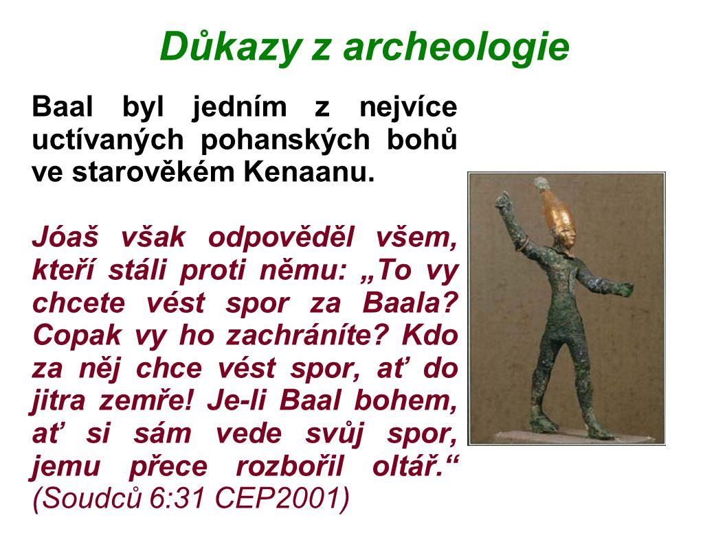 Důkazy z archeologie Baal byl jedním z nejvíce uctívaných pohanských bohů ve starověkém Kenaanu.