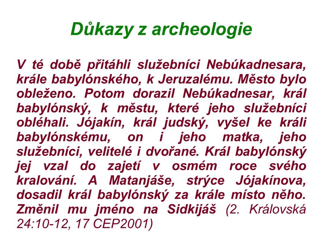Důkazy z archeologie V té době přitáhli služebníci Nebúkadnesara, krále babylónského, k Jeruzalému.