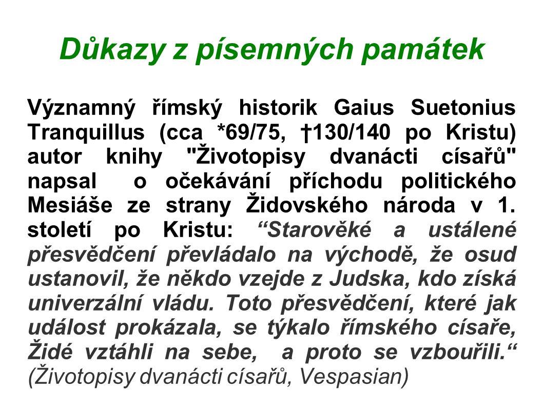 Důkazy z písemných památek Významný římský historik Gaius Suetonius Tranquillus (cca *69/75, †130/140 po Kristu) autor knihy Životopisy dvanácti císařů napsal o očekávání příchodu politického Mesiáše ze strany Židovského národa v 1.