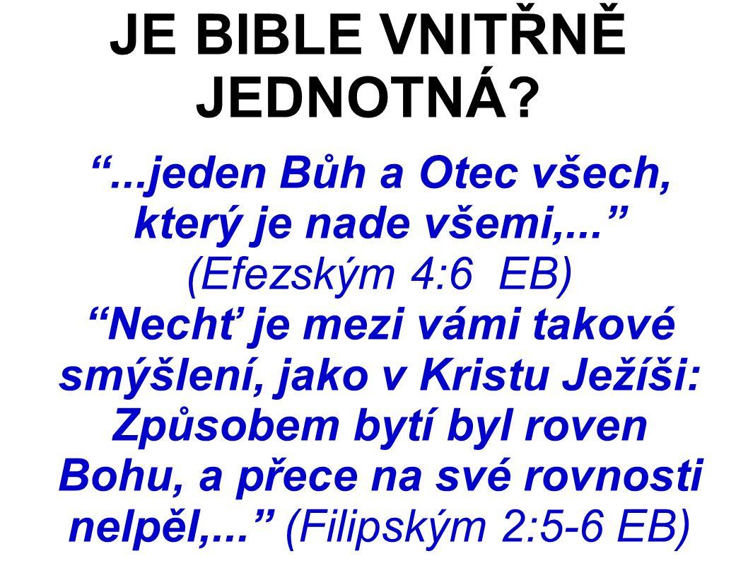 ...jeden Bůh a Otec všech, který je nade všemi,... (Efezským 4:6 EB) Nechť je mezi vámi takové smýšlení, jako v Kristu Ježíši: Způsobem bytí byl roven Bohu, a přece na své rovnosti nelpěl,... (Filipským 2:5-6 EB) JE BIBLE VNITŘNĚ JEDNOTNÁ