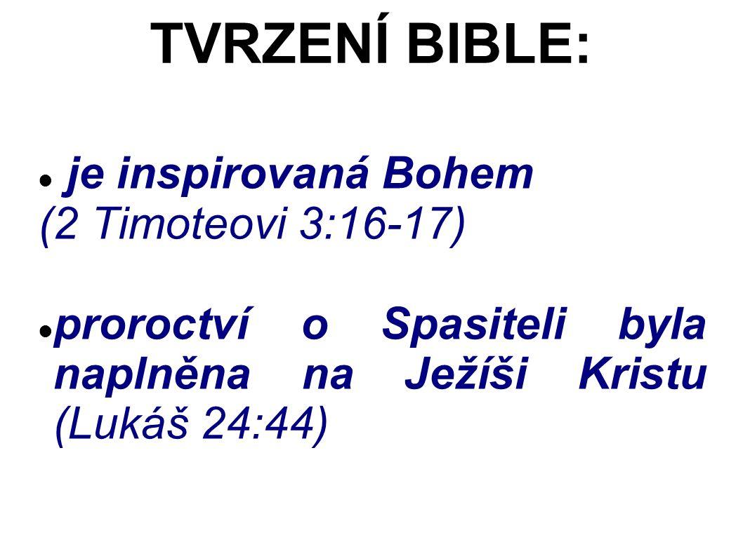 je inspirovaná Bohem (2 Timoteovi 3:16-17) proroctví o Spasiteli byla naplněna na Ježíši Kristu (Lukáš 24:44) TVRZENÍ BIBLE:
