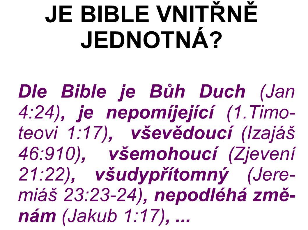 Dle Bible je Bůh Duch (Jan 4:24), je nepomíjející (1.Timo- teovi 1:17), vševědoucí (Izajáš 46:910), všemohoucí (Zjevení 21:22), všudypřítomný (Jere- miáš 23:23-24), nepodléhá změ- nám (Jakub 1:17),...