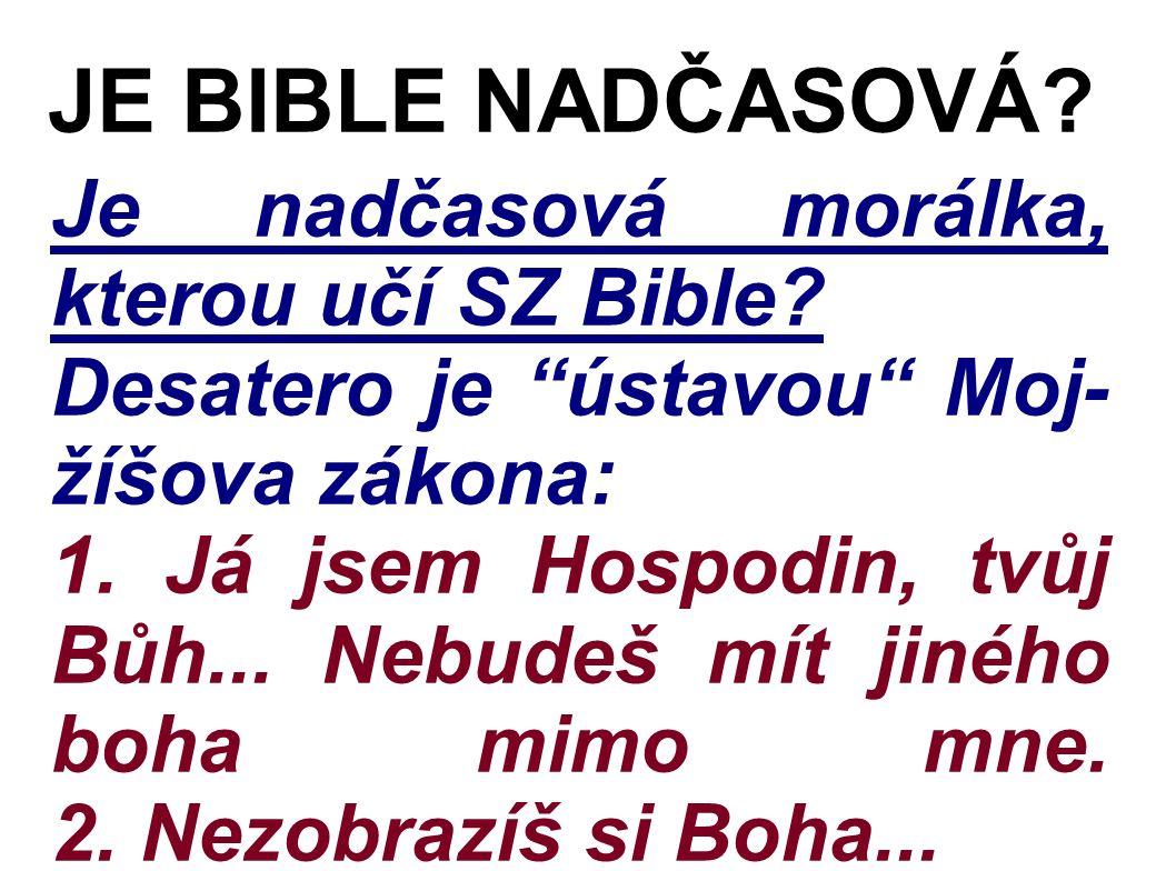 Je nadčasová morálka, kterou učí SZ Bible. Desatero je ústavou Moj- žíšova zákona: 1.