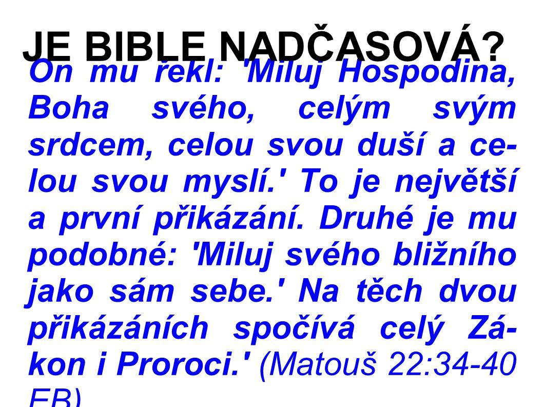 On mu řekl: Miluj Hospodina, Boha svého, celým svým srdcem, celou svou duší a ce- lou svou myslí. To je největší a první přikázání.