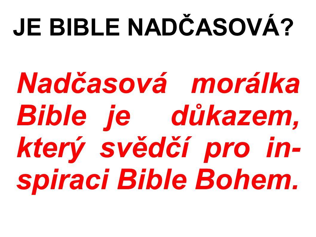 Nadčasová morálka Bible je důkazem, který svědčí pro in- spiraci Bible Bohem. JE BIBLE NADČASOVÁ