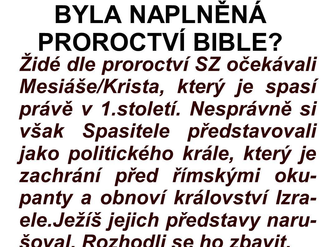 Židé dle proroctví SZ očekávali Mesiáše/Krista, který je spasí právě v 1.století.