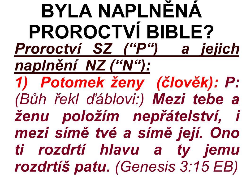 Proroctví SZ ( P ) a jejich naplnění NZ ( N ): 1) Potomek ženy (člověk): P: (Bůh řekl ďáblovi:) Mezi tebe a ženu položím nepřátelství, i mezi símě tvé a símě její.