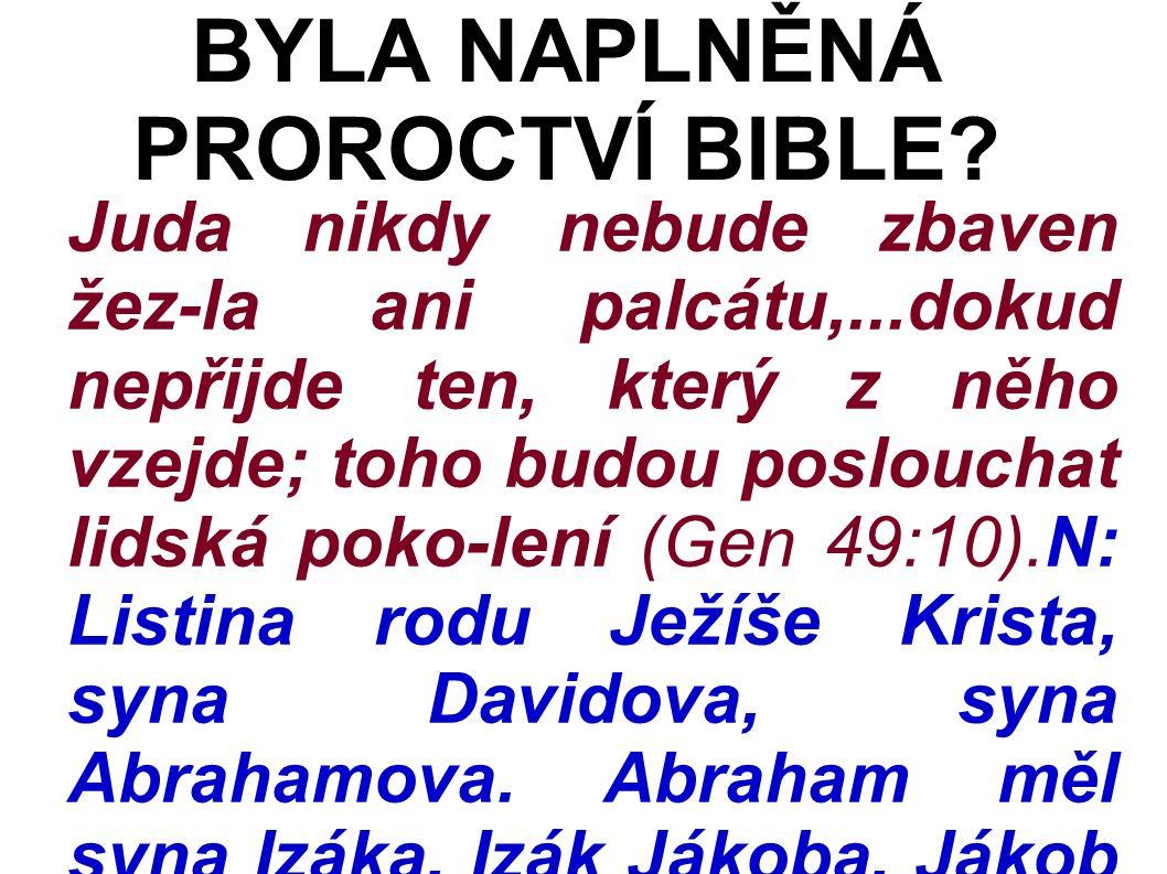 Juda nikdy nebude zbaven žez-la ani palcátu,...dokud nepřijde ten, který z něho vzejde; toho budou poslouchat lidská poko-lení (Gen 49:10).N: Listina rodu Ježíše Krista, syna Davidova, syna Abrahamova.